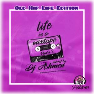 Life Is A Mixtape (Hiplife Edition) by DJ Ashmen