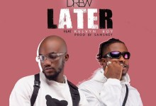Photo of Lyrics: Later by Mr Drew feat. Kelvyn Boy