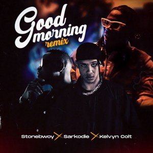 Good Morning Remix by Stonebwoy feat. Sarkodie & Kelvyn Colt