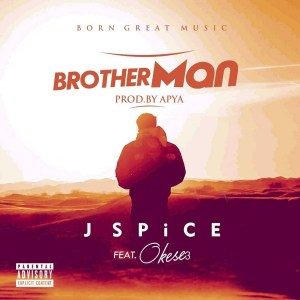Brother Man by J Spice feat. Okese3