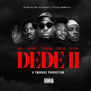 Dede 2 by TeePhlow feat. Novo, Amerado, Kojo Vypa & Lyrical Joe
