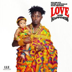 Love and Happiness by Killbeatz, King Promise & Ofori Amponsah