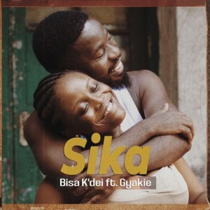 Sika by Bisa Kdei feat. Gyakie