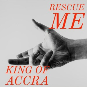 Rescue Me by King Of Accra