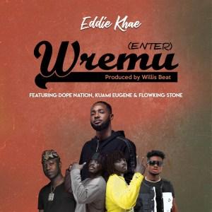 Wremu (Enter) by Eddie Khae feat. DopeNation, Kuami Eugene & Flowking Stone