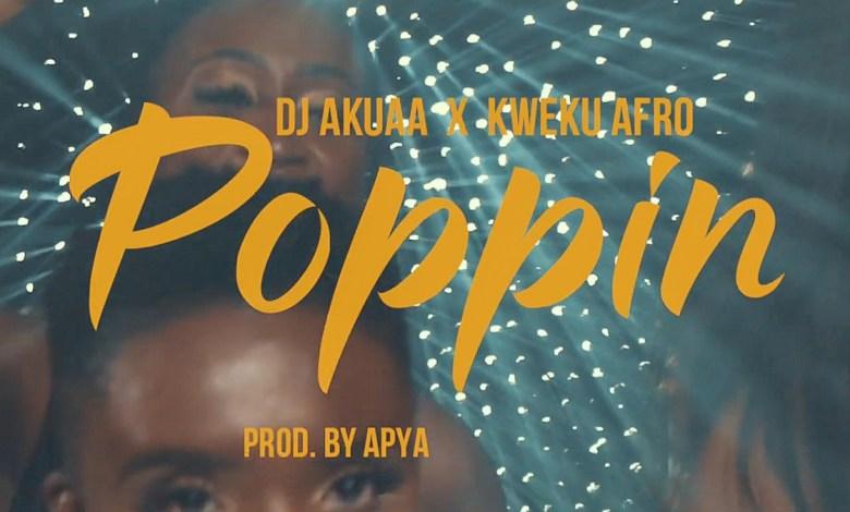 Poppin by DJ Akuaa feat. Kweku Afro