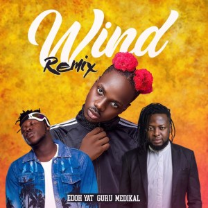 Wind Remix by Edoh YAT feat. Guru & Medikal