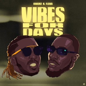 Vibes For Days by Kwamz & Flava