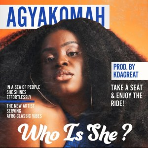Who Is She by Agyakomah