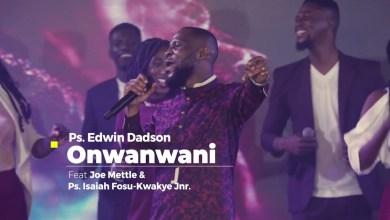 Onwanwani by Edwin Dadson feat. Joe Mettle & Isaiah Fosu-Kwakye Jnr