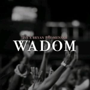 W'adom by JVS feat. BRYAN THE MENSAH