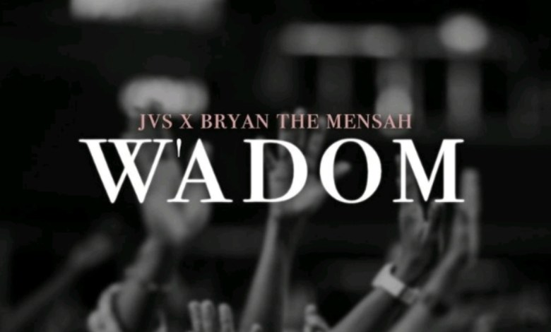 W'adom by JVS feat. BRYAN THE MENSAH