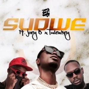 Sudwe by E.L feat. Joey B & Tulenkey