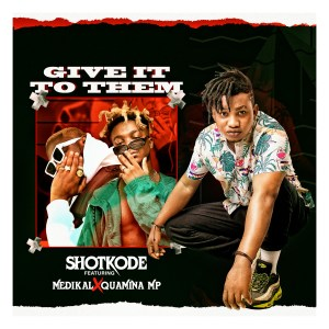 Give It To Them by Shotkode feat. Medikal & Quamina MP