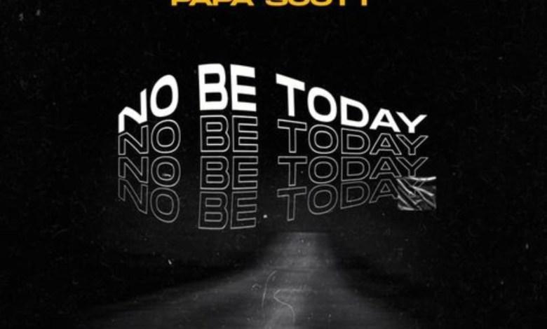 No Be Today YDM feat. Papa Scott