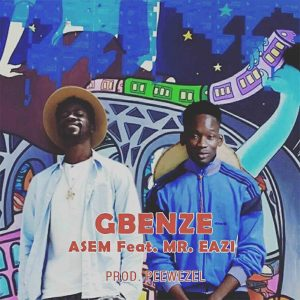 Gbenze by Asem feat. Mr. Eazi