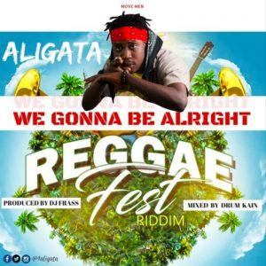 We Gonna Be Alright (Reggae Fest Riddim) by Aligata