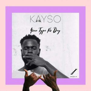 Kayso, Your Type No Dey