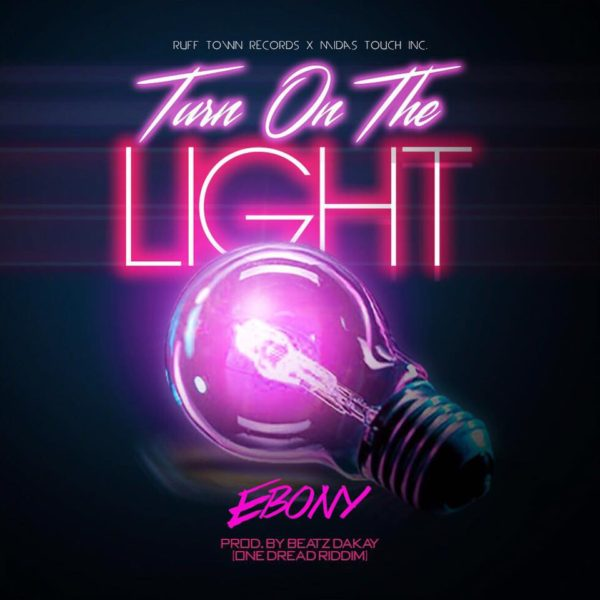 Ebony - Turn On The Light (One Dread Riddim) (Prod. by Beatz Dakay)