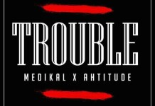 Medikal x Ahtitude - Trouble (Prod. by Unkle Beatz)