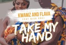 Kwamz & Flava - Take My Hand (Feat Bisa Kdei) (GhanaNdwom.com)