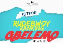 Rudebwoy Ranking - Gbelemo (Prod. by B2)
