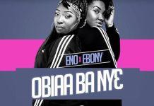 Eno x Ebony - Obiaa Ba Ny3 (Prod. by Mix Masta Garzy)