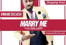 Qwame Decash - Marry Me (Feat. Gallaxy) (Prod. by St. Louis)