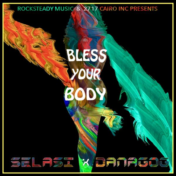 Selasi – Bless Your Body (Feat Danagog) (Prod. By Selasi)