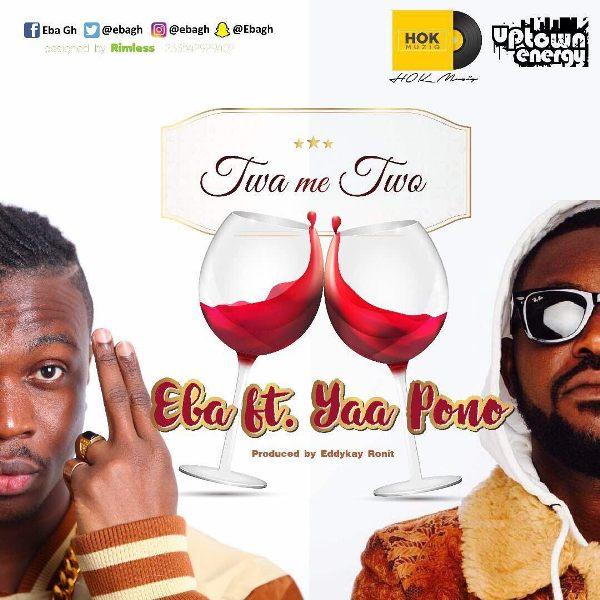 Eba - Twa Me Two (Feat. Yaa Pono) (Prod. by EddyKay RonIt)