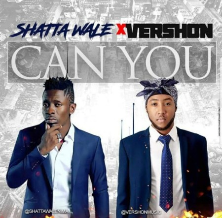 Shatta Wale x Vershon - Can You