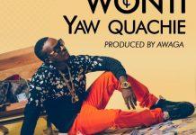 Yaw Quachie - Wonti (Prod. by Awaga)