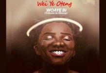 Wei Ye Oteng - Wayebi (Tribute To Ebony) (Prod by Oteng)