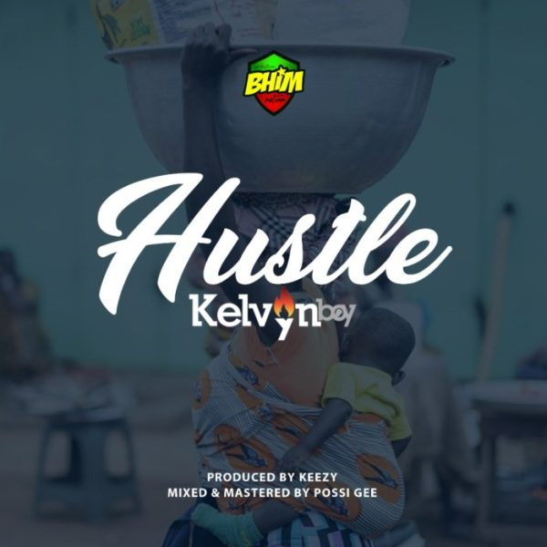 Kelvyn Boy – Hustle (Prod. by Keezy)