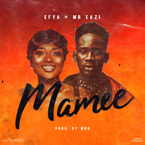 Efya X Mr. Eazi - Mamee (Prod. by M.O.G)