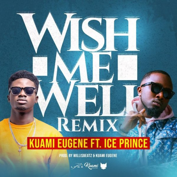 Kuami Eugene - Wish You Well (Remix) (Feat. Ice Prince)