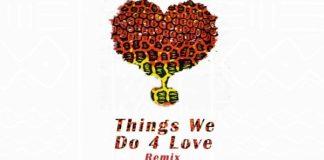 Ko-Jo Cue x Shaker - Things We Do 4 Love (Remix) (Feat. Sarkodie x Kidi)