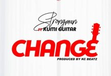 Strongman – Change (Feat Kumi Guitar) (Prod By KC Beatz)
