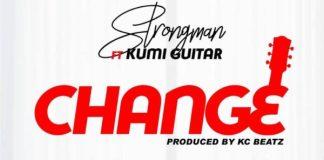 Strongman – Change (Feat Kumi Guitar) (Prod By KC Beatz)