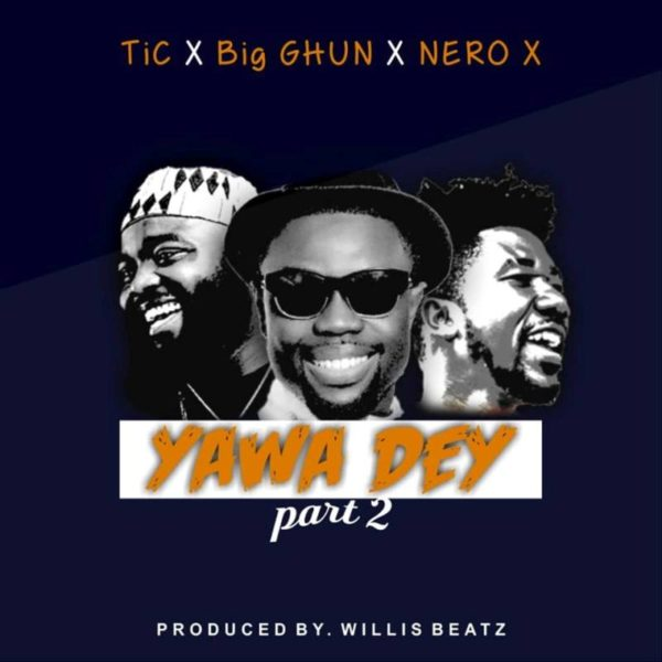 TiC x Big GHUN x Nero X - Yawa Dey Part (Prod. by Willis Beatz)