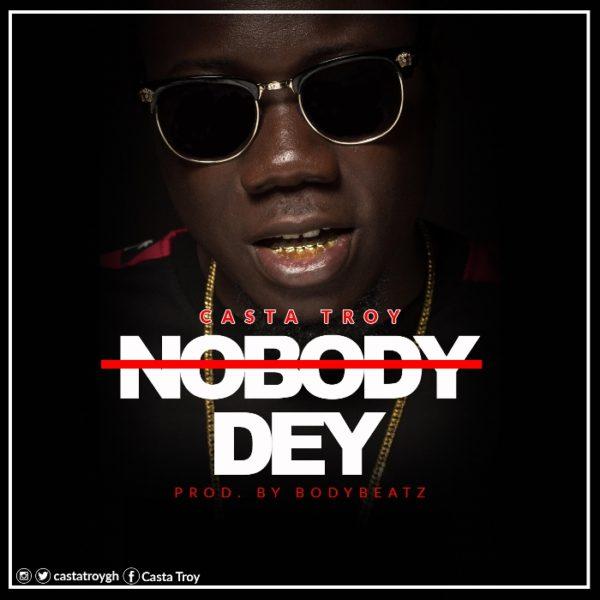 Casta Troy - Nobody Dey (Prod. By BodyBeatz)