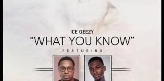 Ice Geezy – What You Know (Feat Kojo Cue x Khodjo24Seven) (GhanaNdwom.com)