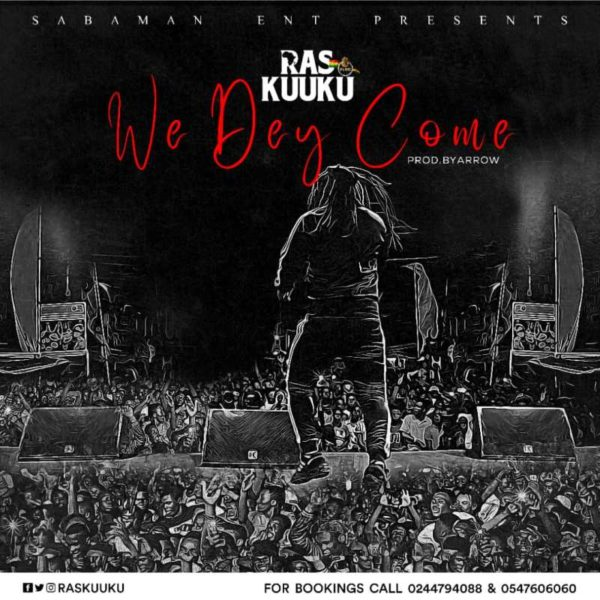 Ras Kuuku - We Dey Come (Prod. by Arrow)