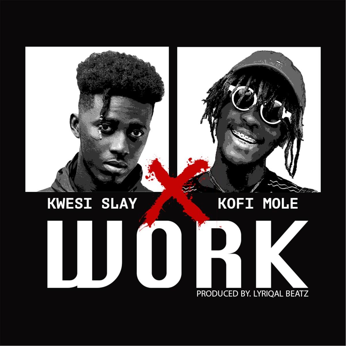 Kwesi Slay - Work (Feat. Kofi Mole)