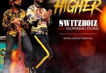 Switzboiz - Higher (feat . Flowking Stone) (Prod by Kaywa)