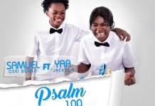 Samuel Osei Bonsu - Psalm 100 (Feat Yaa Jackson) (Prod by 925music)