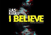Ras Kuuku - I Believe (Prod by CaskeysOnit)