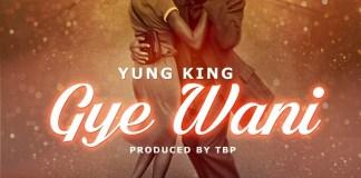 Yung King - Gye Wani (Prod. by T.B.P)