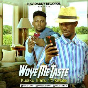 Kwaku Manu Ft Kesse - Woye Me Taste