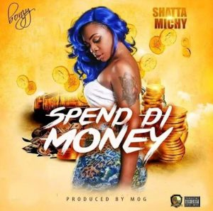 Shatta Michy - Spend Di Money (Prod By MOG)